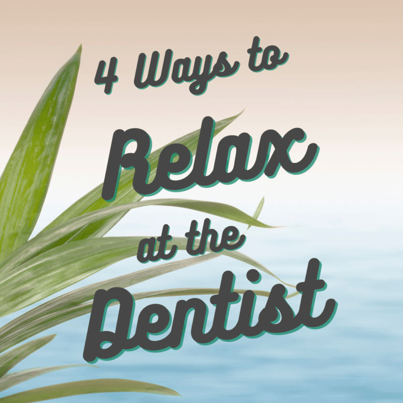 4 ways to relax at the dentist